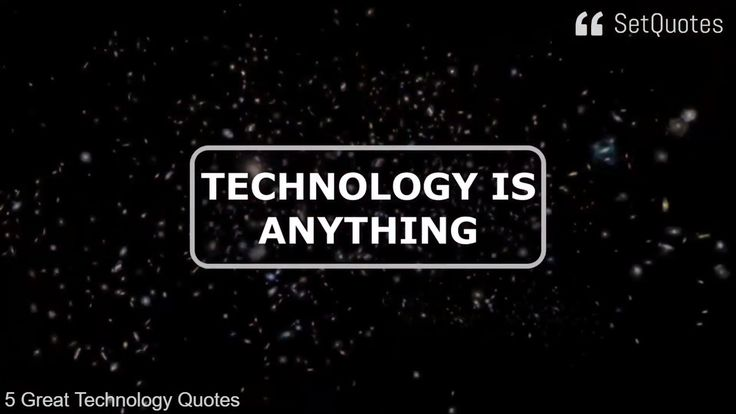 5 Great Technology Quotes From Various Authors.    1) Technology is anything that wasn't around when you were born. - Alan Kay   2) Technology is a word that describes something that doesn't work yet. - Douglas Adams  3) Any sufficiently advanced technology is equivalent to magic. - Arthur C. Clarke  4) The art challenges the technology, and the technology inspires the art. - John Lasseter   5) One machine can do the work of fifty ordinary men.  No machine can do the work of one…