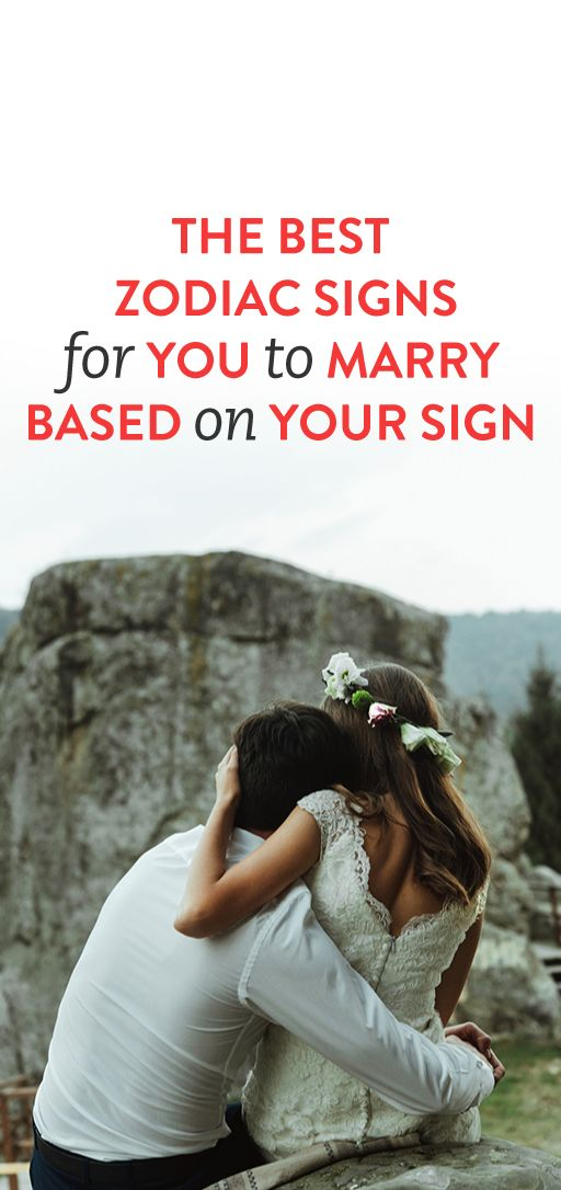The Best Zodiac Signs For You To Marry Based On Your Sign