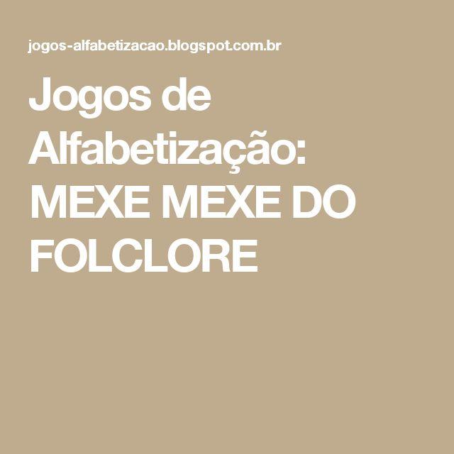 Jogos de Alfabetização: MEXE MEXE DO FOLCLORE