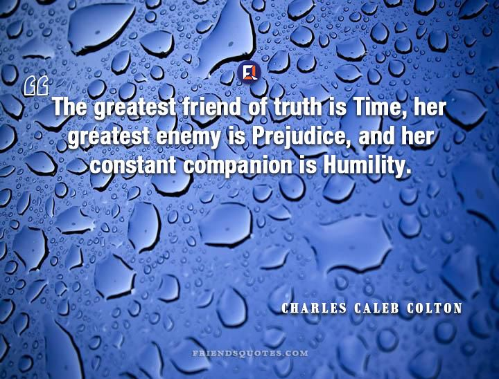 Charles Caleb Colton Quote Greatest Friend Truth Time Greatest Great Friends Friends Quotes Truth