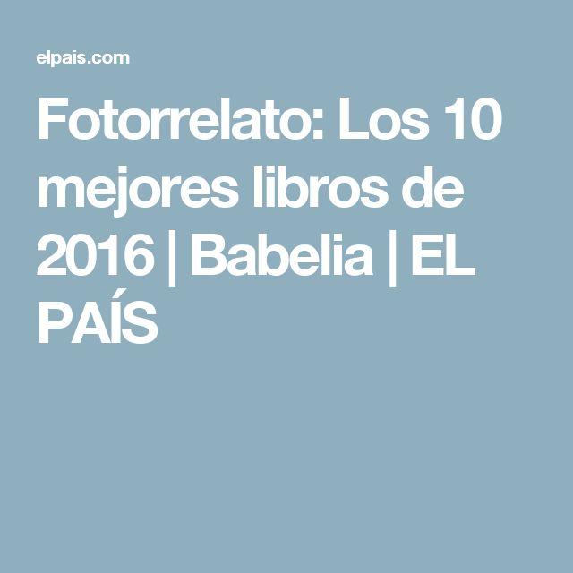 Fotorrelato:  Los 10 mejores libros de 2016   Babelia   EL PAÍS