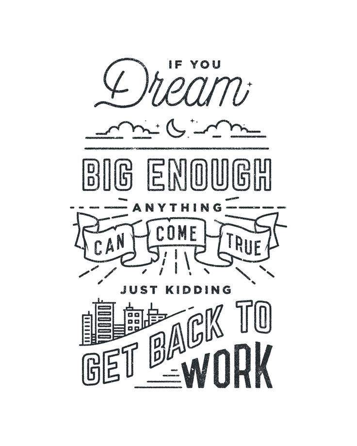 Dreams can only get you so far ~ you have to work for them!