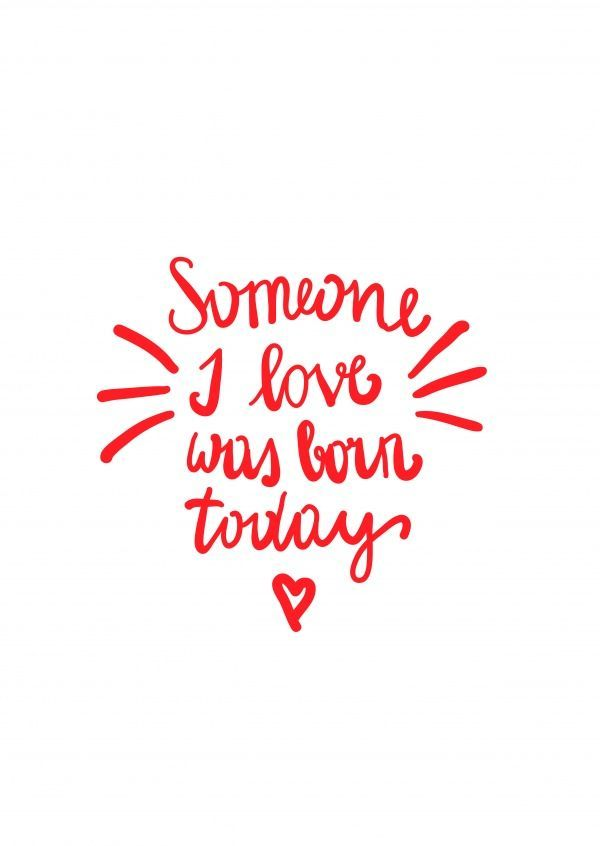 Birthday Quotes : Someone I love was born today