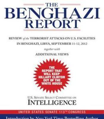 The Benghazi Report: Review Of The Terrorist Attacks On U.S. Facilities In Benghazi Libya September 11-12 2012 PDF