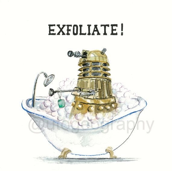 Yes, I am a big Dr. Who nerd.: Geek, Doctorwho, Dalek, Funny, Exfoliate, Doctor Who, Dr. Who, Bathroom, Dr Who