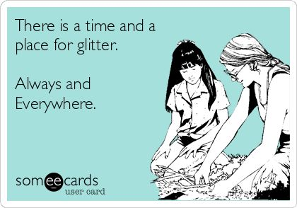 There is a time and a place for glitter. Always and Everywhere. http://girlphotoblogs.com