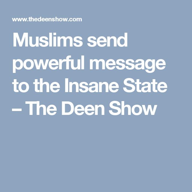 Muslims send powerful message to the Insane State – The Deen Show