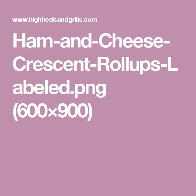 Ham-and-Cheese-Crescent-Rollups-Labeled.png (600×900)