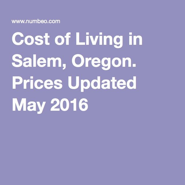 Cost of Living in Salem, Oregon. Prices Updated May 2016