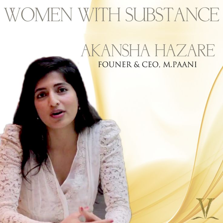 Women Of Substance: AKANSHA HAZARE A social entrepreneur, peace negotiator, and businesswoman, she was honoured by former President Bill Clinton with $1,000,000 for developing m.Paani