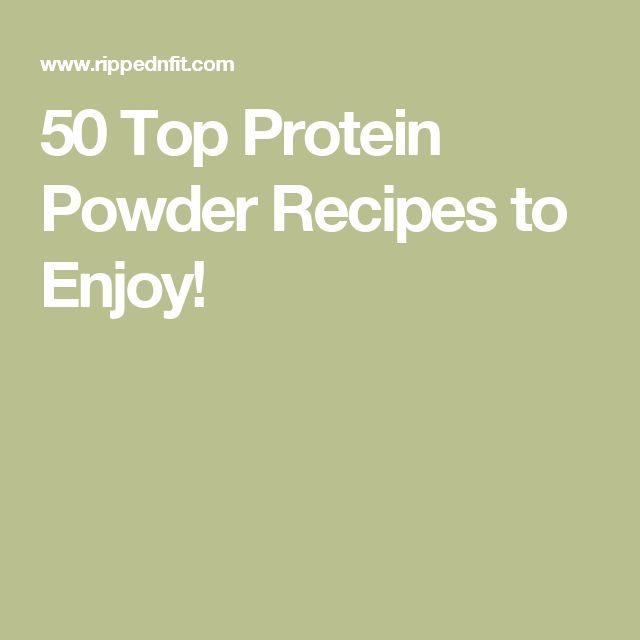 50 Top Protein Powder Recipes to Enjoy!