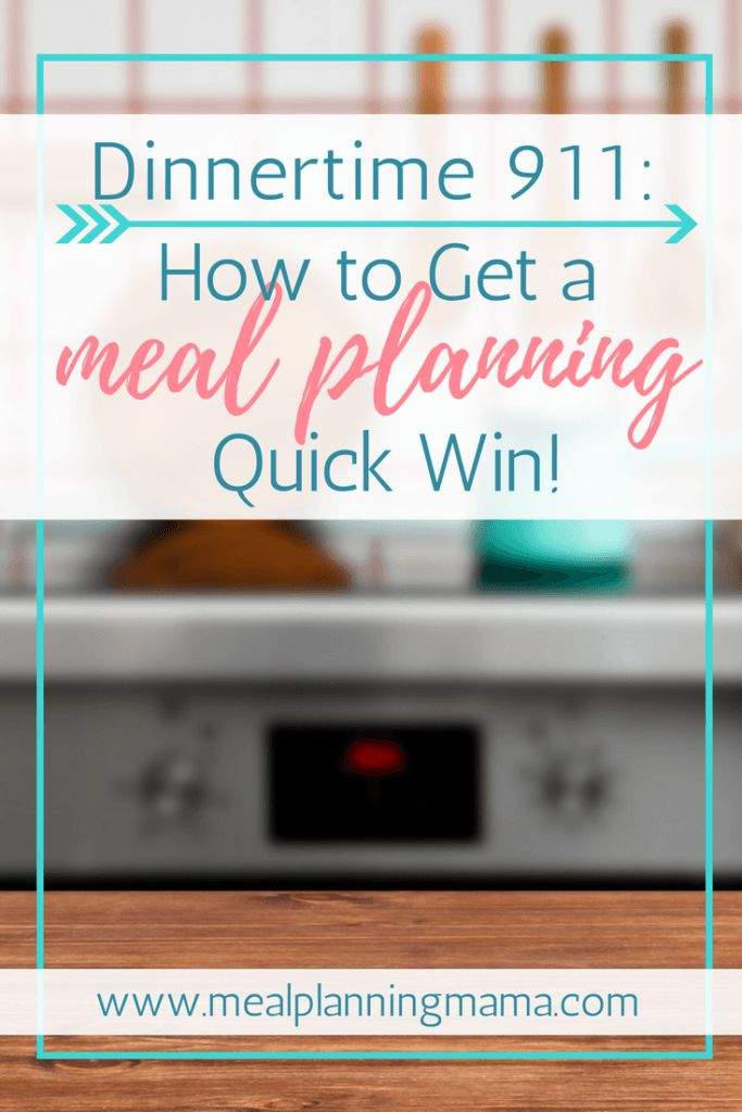 Dinnertime 911: How to Get a Meal Planning Quick Win!
