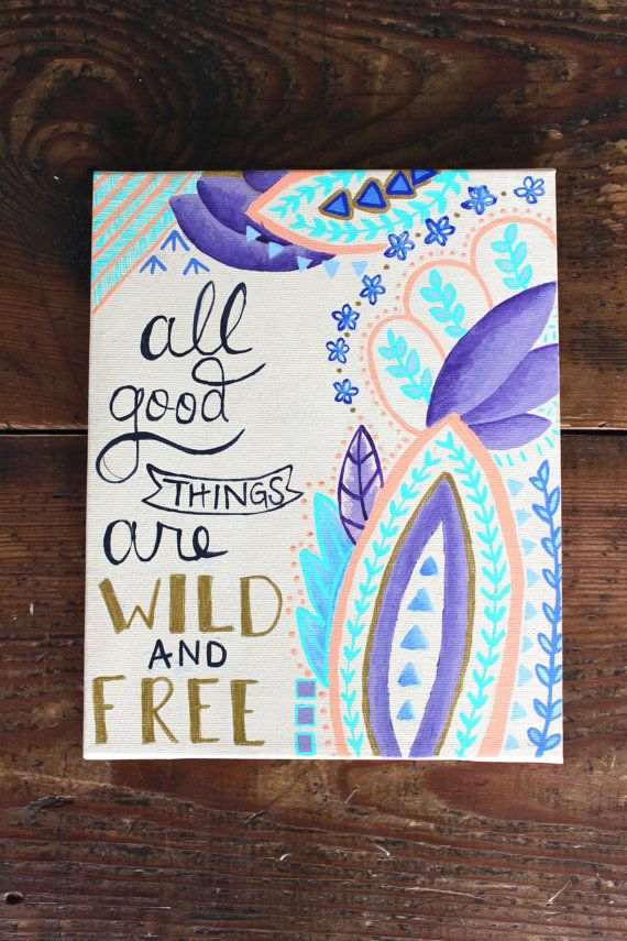 Painting of quote All Good Things are Wild and Free by LINETWO, $10.00