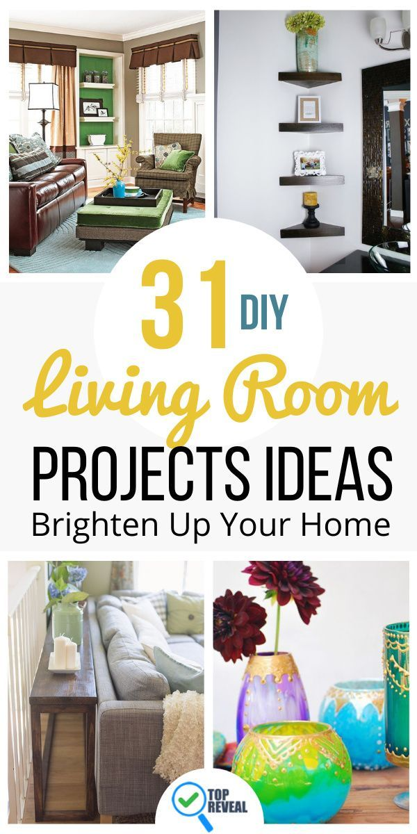 31 Diy Living Room Projects Brighten Up Your Home Top Reveal Living Room Diy Easy Diy Decor Home Decor Inspiration