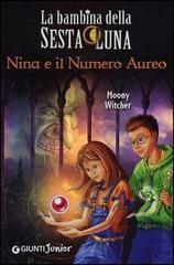 21/12/12 ragazzi: 'Nina e il Numero Aureo', Moony Witcher. Libro quinto della serie 'La bambina della sesta luna'. Età di lettura: da 8 anni