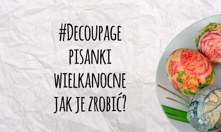 Decoupage - Pisanki Wielkanocne - Dekoracje - Krok po Kroku #wielkanoc #swieta #dekoracje #diy #zrobtosam #decoupage #pisanki # jajka
