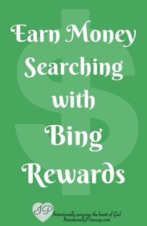 Earn Money Searching with Bing Rewards - IntentionallyPursuing.com - It only takes 6 minutes a day to earn $5 a month.
