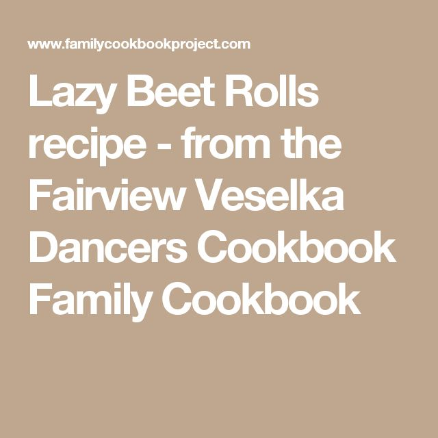 Lazy Beet Rolls recipe - from the Fairview Veselka Dancers Cookbook Family Cookbook