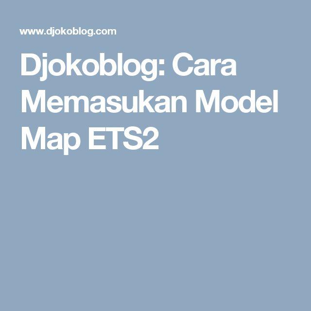 Djokoblog: Cara Memasukan Model Map ETS2