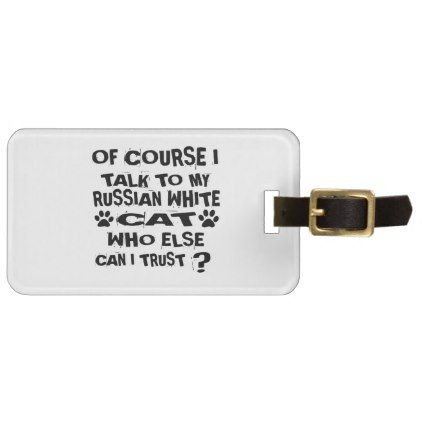 OF COURSE I TALK TO MY RUSSIAN WHITE CAT DESIGNS BAG TAG - white gifts elegant diy gift ideas