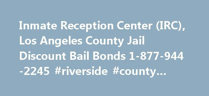 Inmate Reception Center (IRC), Los Angeles County Jail Discount Bail Bonds 1-877-944-2245 #riverside #county #bail #bonds http://spain.remmont.com/inmate-reception-center-irc-los-angeles-county-jail-discount-bail-bonds-1-877-944-2245-riverside-county-bail-bonds/  # Bail Bonds Inmate Reception Center – Bail Bond Information 24 hours a day! Los Angeles Inmate Reception Center (IRC) bail bonds available 24 hours a day. Apollo Bail Bonds will assist you and your family 24 hours with inmate bail…