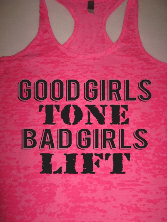 Good Girls Tone Bad Girls Lift. Womens Fitness. Gym Rat. Weight Lifting. Workout Tank Top. Squats. Burpees. Crossfit. Kickboxing. WorkItWear