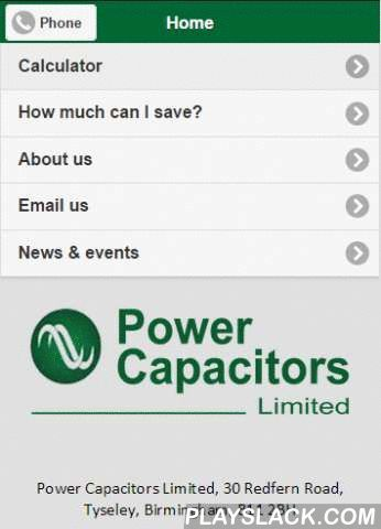 Power Capacitors  Android App - playslack.com , With this free app you can calculate your current electrical systems power factor rating, the kVAr correction required and the potential Co2 carbon savings per year. Saving on Co2 carbon emissions also saves you money. Once you have this information you can phone or email Power Capacitors Ltd (from within the application) who can advise and supply you with the most cost effective solution to help cut your electrical costs and reduce your carbon…