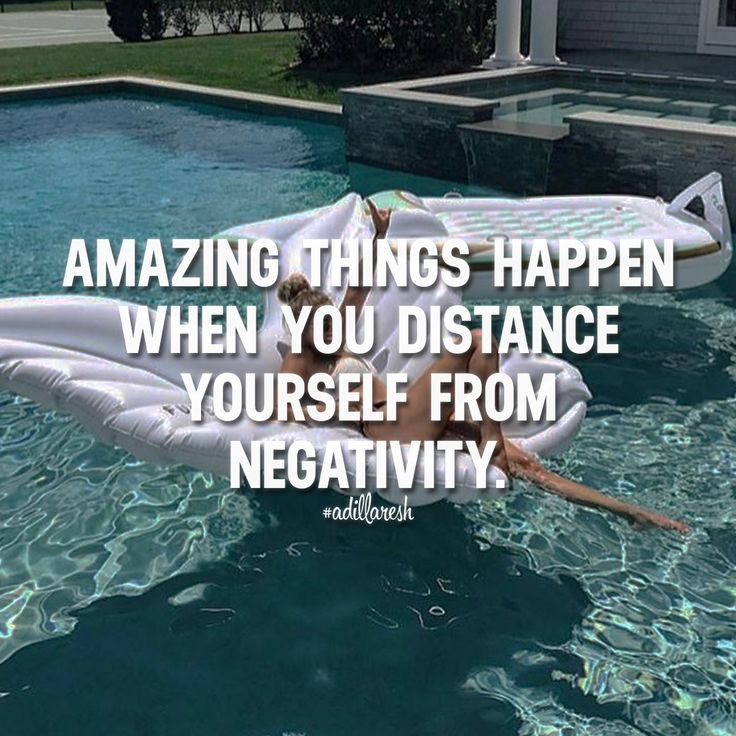 Amazing things happen when you distance yourself from negativity.