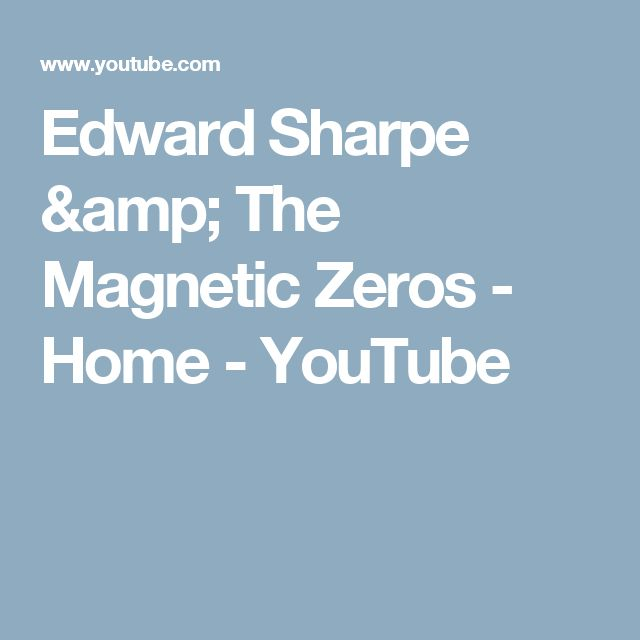 Edward Sharpe & The Magnetic Zeros - Home - YouTube