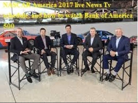 NASCAR America 2017 live News Tv schedule, and how to watch Bank of Amer...