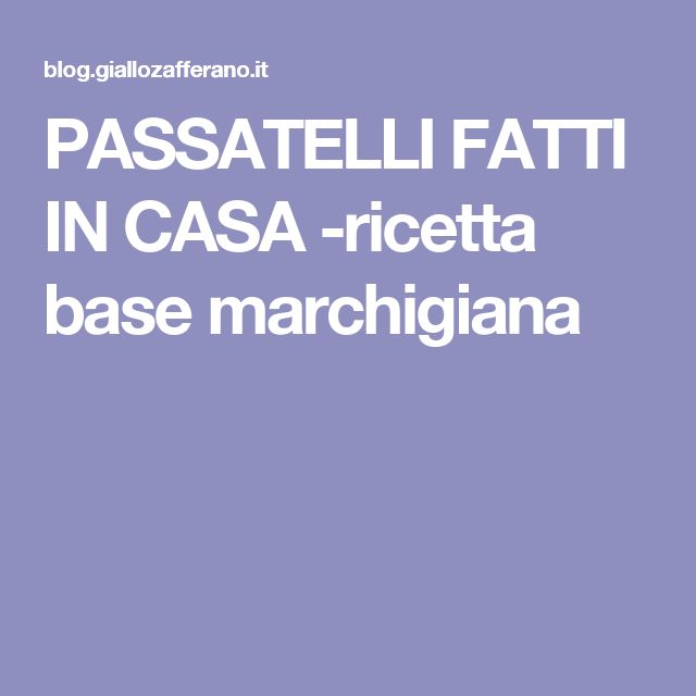 PASSATELLI FATTI IN CASA -ricetta base marchigiana