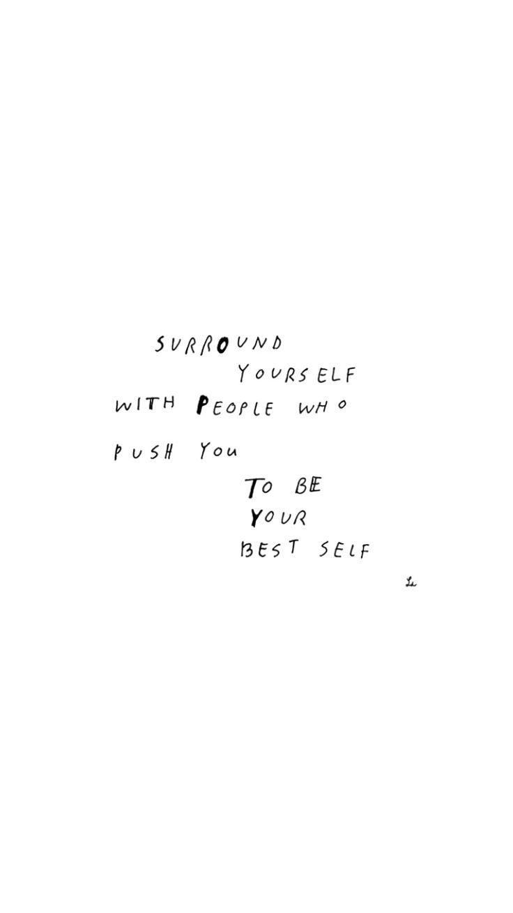Surround Yourself With People Who Push You To Be Your Best Self Words Quotes Life Quotes Inspirational Quotes