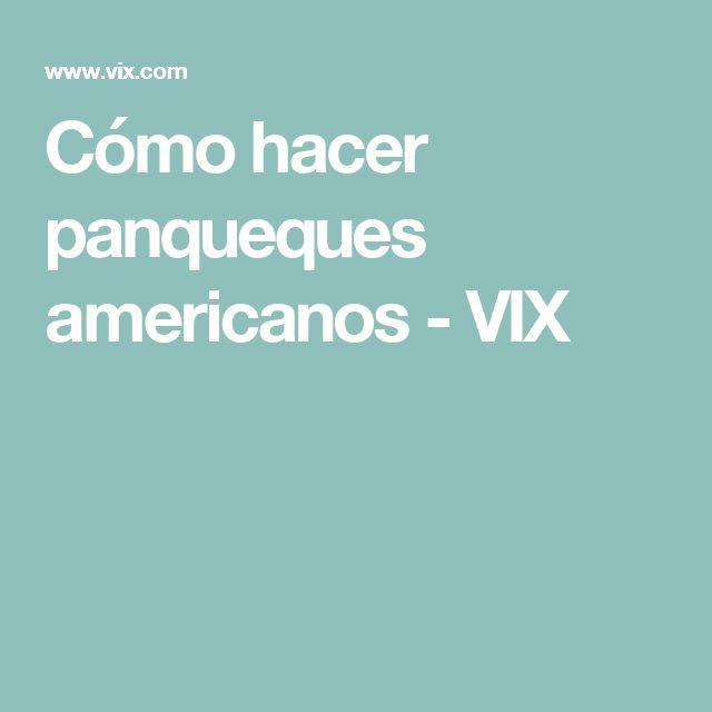 Cómo hacer panqueques americanos - VIX