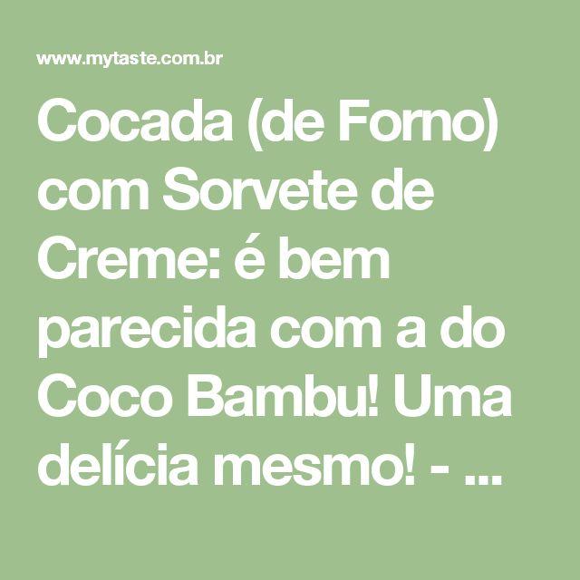 Cocada (de Forno) com Sorvete de Creme: é bem parecida com a do Coco Bambu! Uma delícia mesmo! - myTaste.com.br