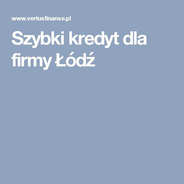 Szybki kredyt dla firmy Łódź