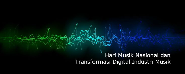Hari Musik Nasional dan Transformasi Digital Industri Musik