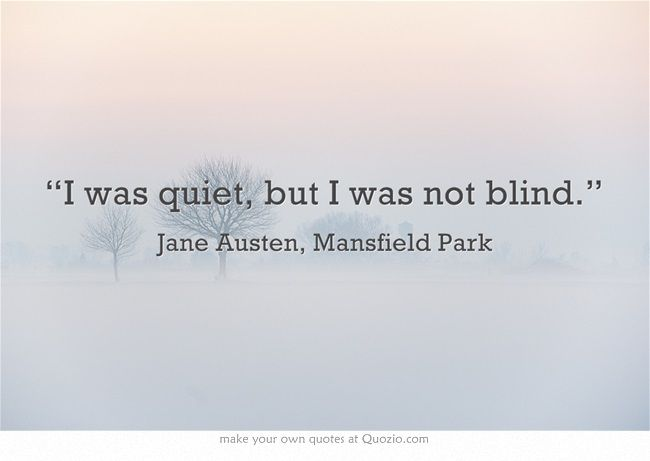 """I was quiet, but I was not blind.""  This describes me pretty accurately.  Unless I'm in a group of good friends.  Then I'm not quiet :)"