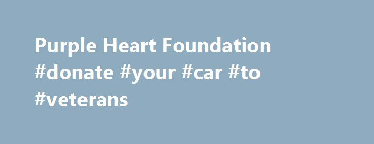 Purple Heart Foundation #donate #your #car #to #veterans http://zambia.remmont.com/purple-heart-foundation-donate-your-car-to-veterans/  # American Made Proceeds benefit the Purple Heart Foundation Songs for Unsung Heroes American Made was created to raise funds for non-profit organizations that assist and support our troops and veterans. It is the maiden release of STONE SOUP RECORDS, a subsidiary of Imagine a Better World Productions, dedicated to addressing the needs of people by the…