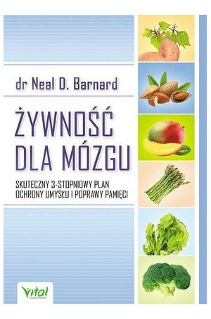 Żywność dla mózgu. Skuteczny 3-stopniowy plan ochrony umysłu i poprawy pamięci - Barnard Neal D.