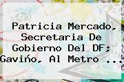 http://tecnoautos.com/wp-content/uploads/imagenes/tendencias/thumbs/patricia-mercado-secretaria-de-gobierno-del-df-gavino-al-metro.jpg Patricia Mercado. Patricia Mercado, secretaria de Gobierno del DF; Gaviño, al Metro ..., Enlaces, Imágenes, Videos y Tweets - http://tecnoautos.com/actualidad/patricia-mercado-patricia-mercado-secretaria-de-gobierno-del-df-gavino-al-metro/