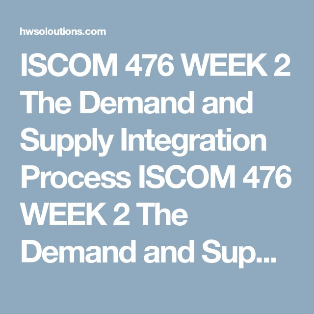 ISCOM 476 WEEK 2 The Demand and Supply Integration Process ISCOM 476 WEEK 2 The Demand and Supply Integration Process ISCOM 476 WEEK 2 The Demand and Supply Integration Process You're a shoe manufacturer and it seems the manufacturing plants are always over capacity. However, based on the demand, the capacity should be sufficient to meet customer demands. Management suspects that there is a disconnect between the demand signals being fed to the manufacturing facilities and actual orders…