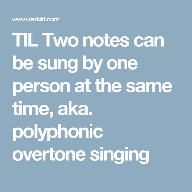 TIL Two notes can be sung by one person at the same time, aka. polyphonic overtone singing