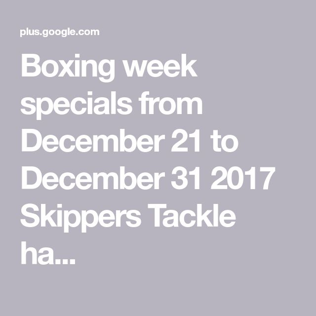 Boxing week specials from December 21 to December 31 2017  Skippers Tackle ha...