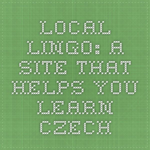 Local Lingo: A Site that helps you learn Czech