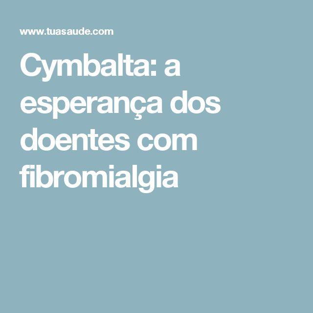 Cymbalta: a esperança dos doentes com fibromialgia