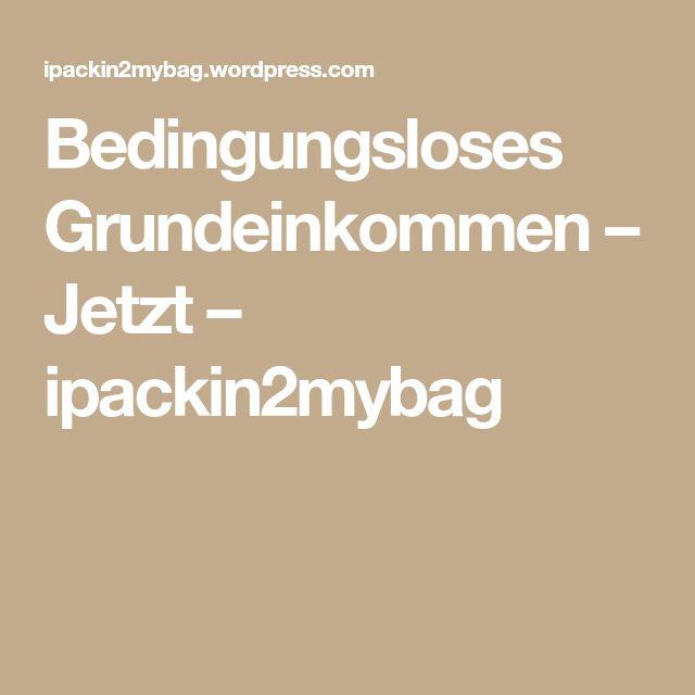 Bedingungsloses Grundeinkommen – Jetzt – ipackin2mybag