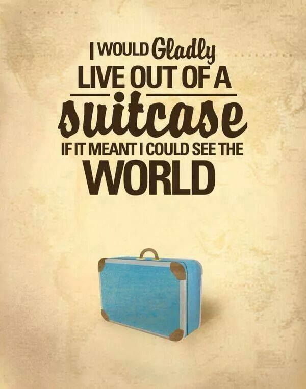 """I would gladly live out of a suitcase if it meant I could see the world"" #travel #quote #travelinspiration http://travels.kilroy.no/"
