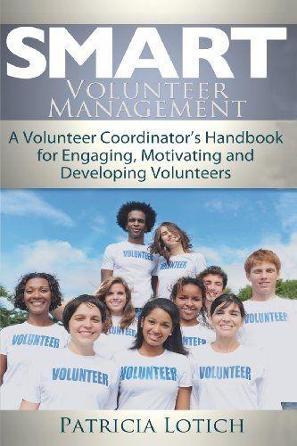 Smart Volunteer Management: Smart Volunteer Management:  A Volunteer Coordinator's Handbook for Engaging, Motivating and Developing Volunteers by Patricia S Lotich. $9.68. Publication: December 14, 2012. Publisher: CreateSpace Independent Publishing Platform (December 14, 2012)
