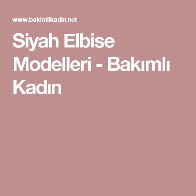 Siyah Elbise Modelleri - Bakımlı Kadın
