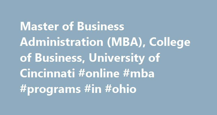 Master of Business Administration (MBA), College of Business, University of Cincinnati #online #mba #programs #in #ohio http://north-carolina.remmont.com/master-of-business-administration-mba-college-of-business-university-of-cincinnati-online-mba-programs-in-ohio/  # Master of Business Administration (MBA) The Lindner MBA: Where a year of hard work creates a lifetime of opportunity. Stepping out of the work force for a period of time – even just 12 months – is a big investment in both time…